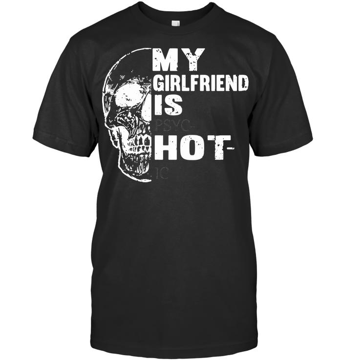 My Girlfriend Is Hot Skull T Shirt - from birthstonedeals.info 1