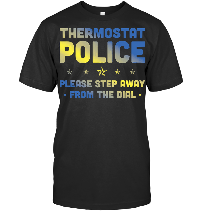 Thermostat Police Please Step Away From The Dial T Shirt