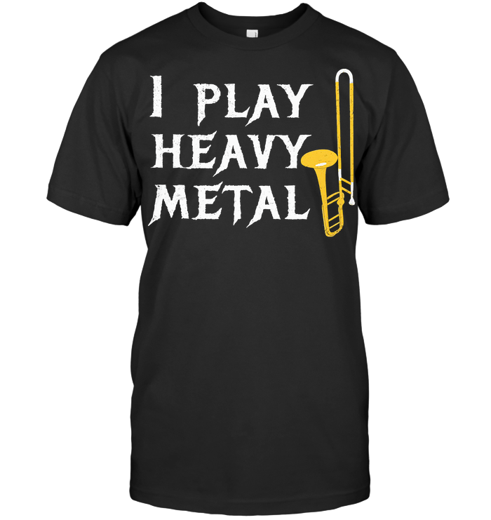 Trombone I Play Heavy Metal T Shirt
