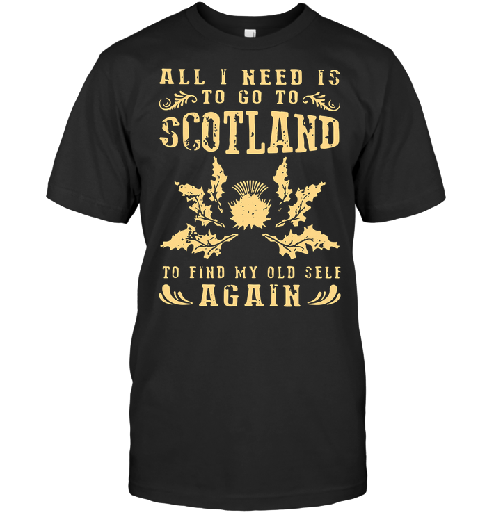 All I Need To Go To Scotland T Shirt
