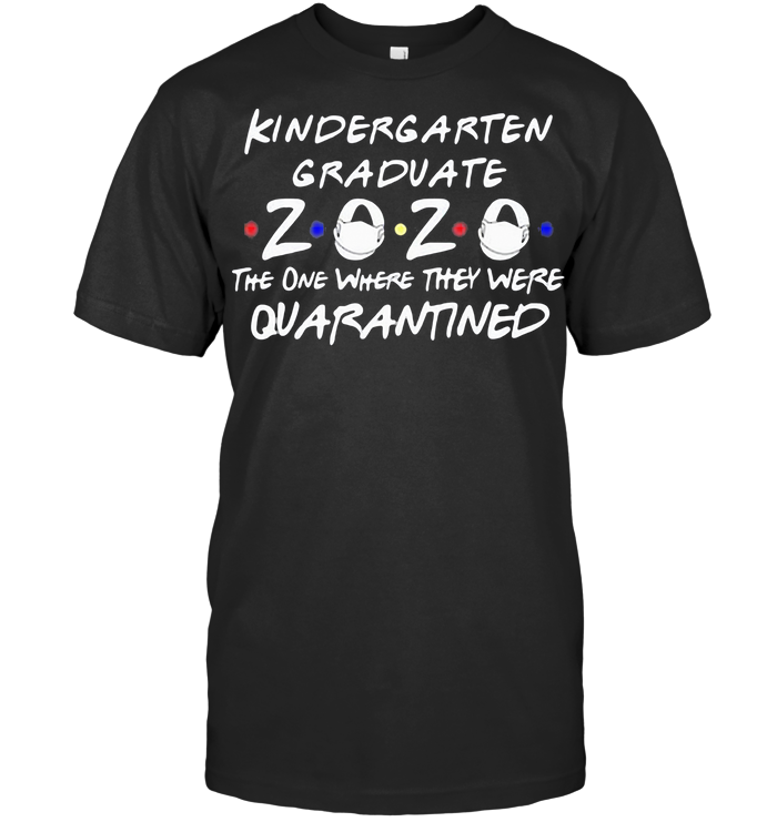 Kindergarten Graduate 2020 Mask The One Where They Were Quarantined T Shirt