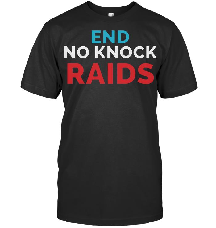 End No Knock Raids T Shirt