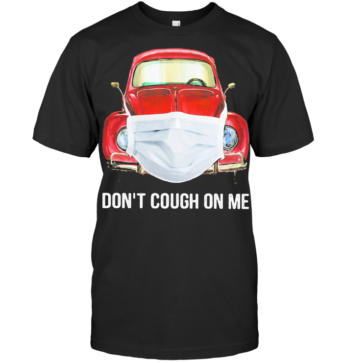 Car Don't Cough On Me Covid 19 T Shirt