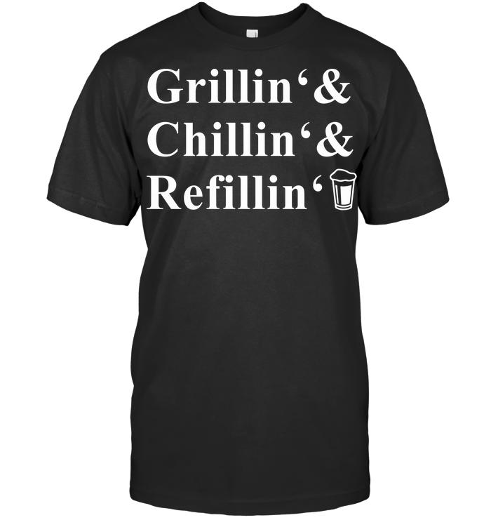 Grillin Chillin Refillin T Shirt