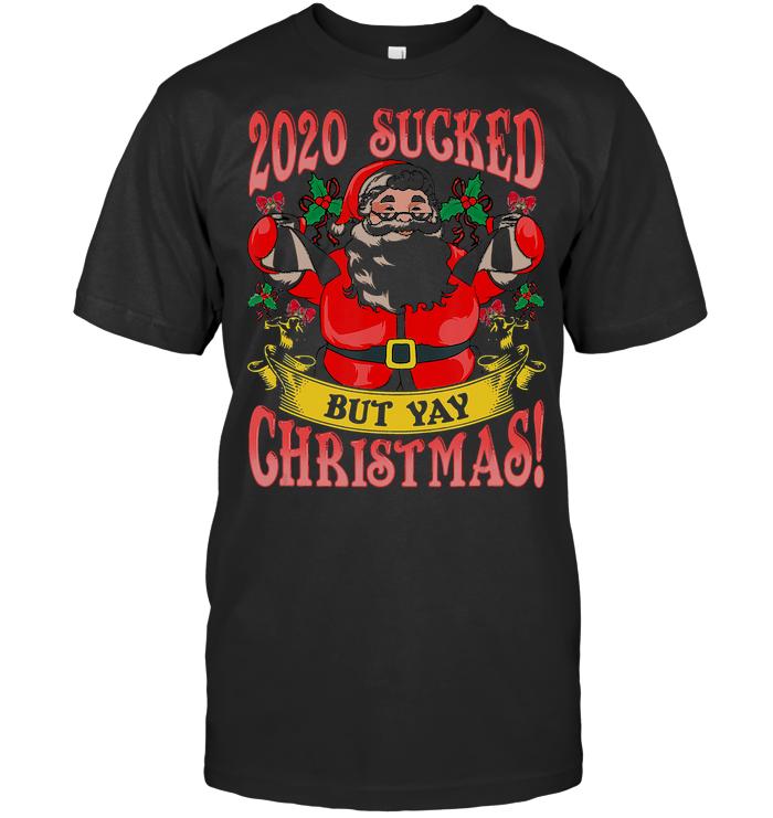 2020 Sucked But Way Christmas Santa Claus Quarantine T Shirt