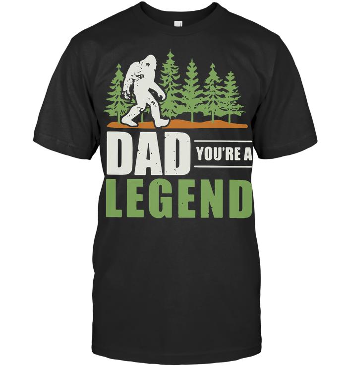 Bigfoot Dad You're A Legend T Shirt
