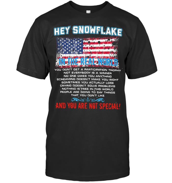 Hey Snowflake In The Real World And You Are Not Special T Shirt