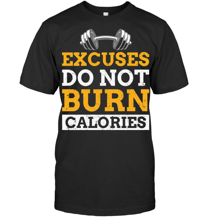 Fitness Weightlifting Excuses Do Not Burn Calories T Shirt