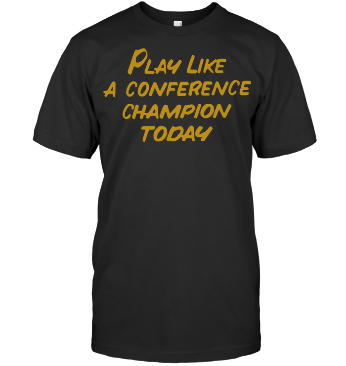 Play Like A Conference Champion Today T Shirt