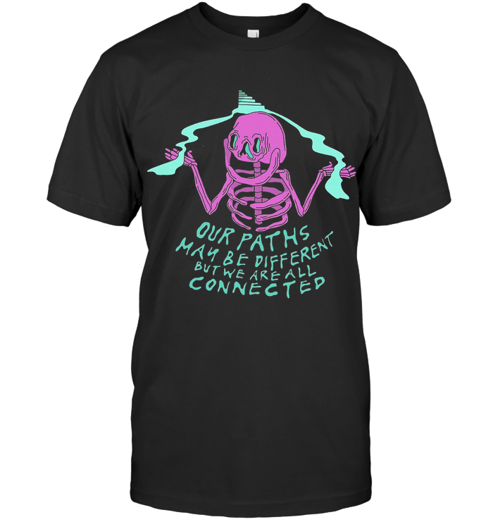 Skeleton Our Paths May Be Different But We Are All Connected T Shirt
