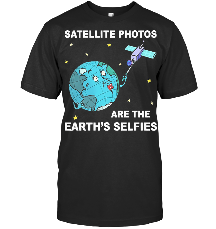 Satellite Photos Are The Earth's Selfies T Shirt Classic Men's T-shirt