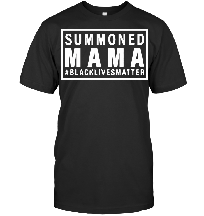 Summoned Mama Black Lives Matter T Shirt