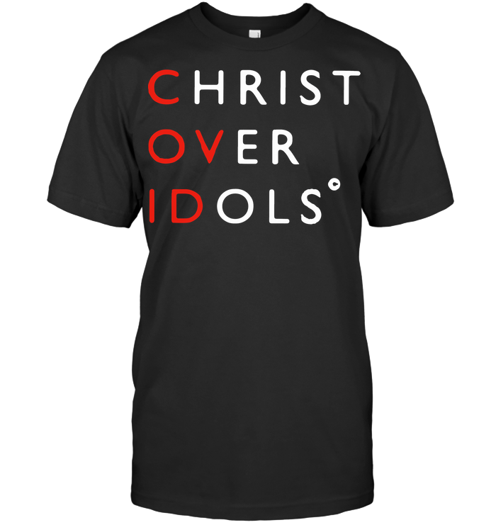Christ Over Idols Covid 19 T Shirt