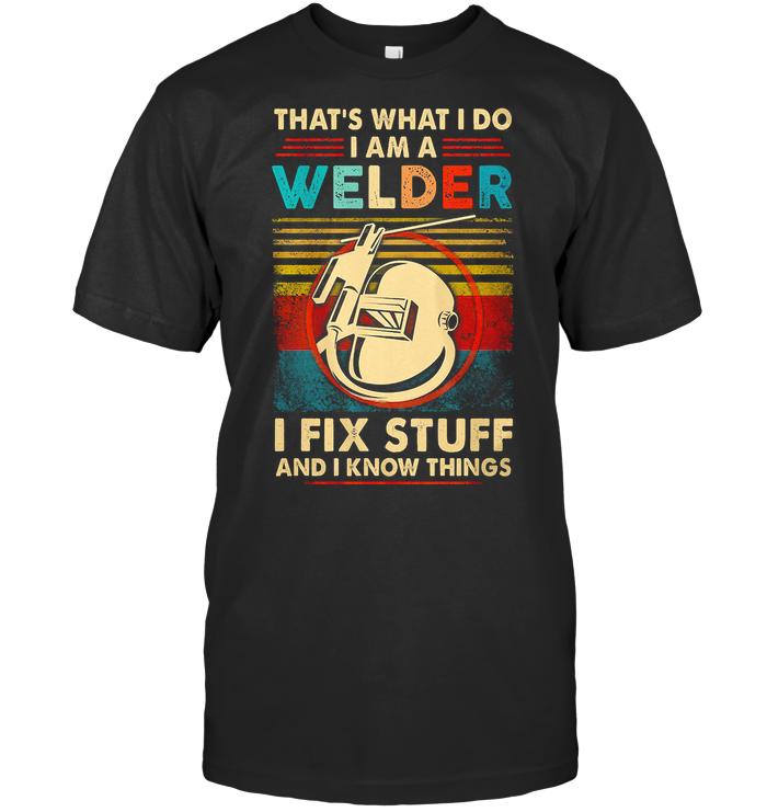 That's What I Do I Am A Welder I Fix Stuff And I Know Things Vintage Retro T Shirt
