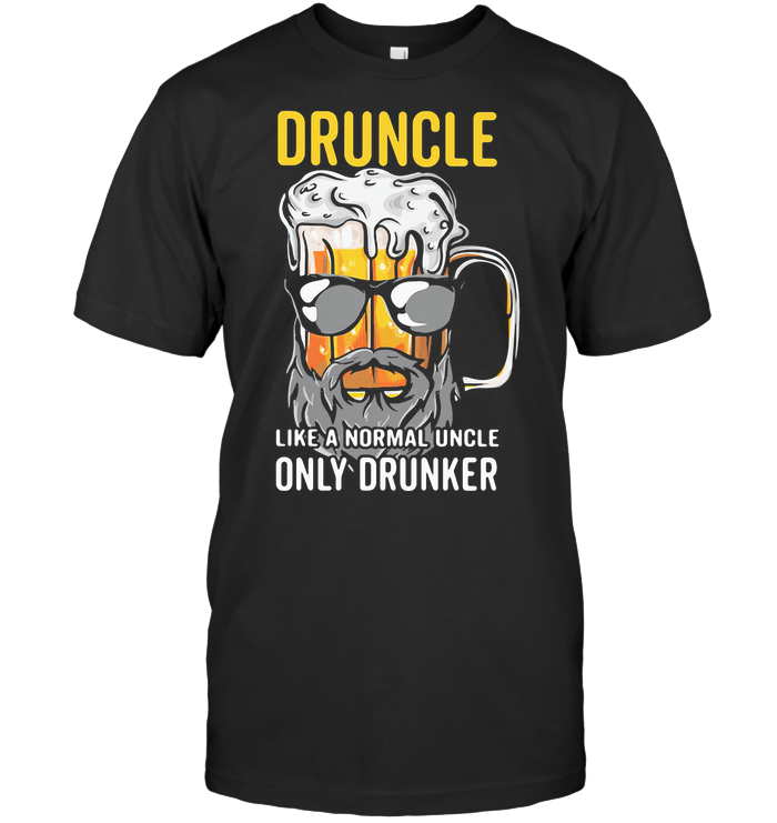 Druncle Like A Normal Uncle Only Drunker Beer T Shirt