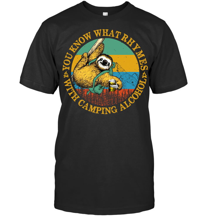 Sloth You Know What Rhymes With Camping Alcohol T Shirt - from breakingshirts.com 1