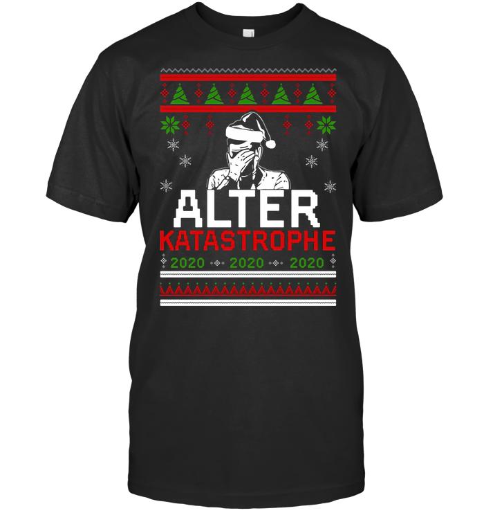 Alter Katastrophe 2020 Ugly Christmas T Shirt From AllezyGo - from hostingrocket.info 1