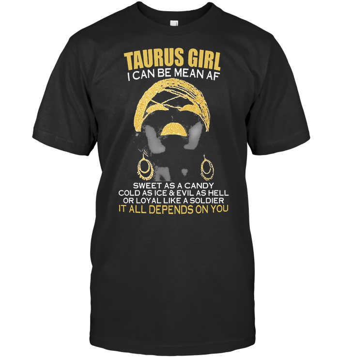 Taurus Girl I Can Be Mean Af It All Depends On You T Shirt