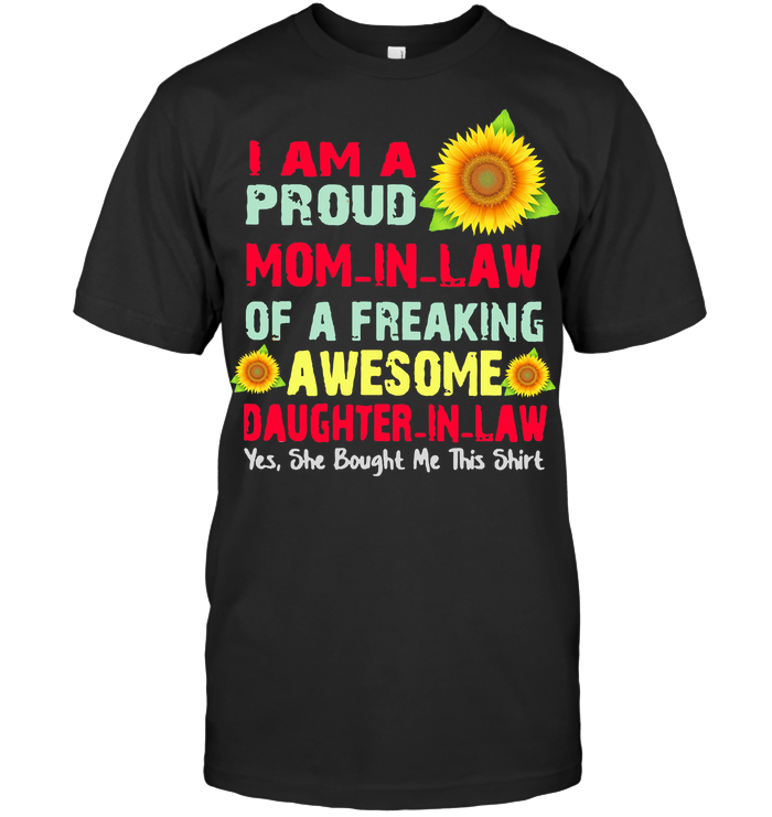 I Am A Proud Mom In Law Sunflower T Shirt