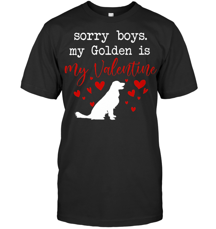 Sorry Boys My Golden Is My Valentine T Shirt - from iheartpod.info 1