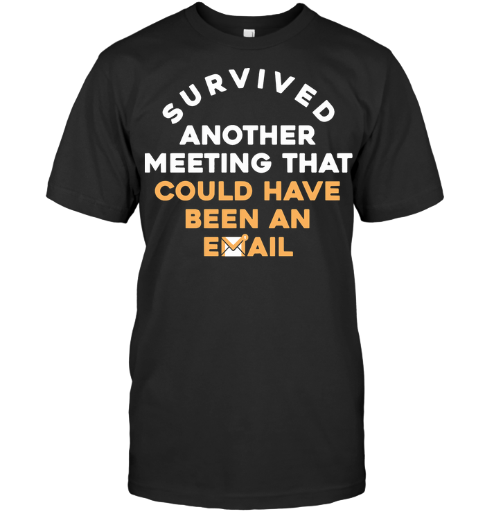 Survived Another Meeting That Could Been An Email Funny T Shirt