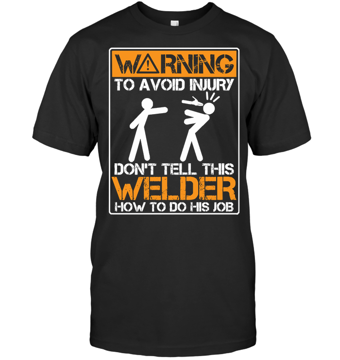 Don't Tell This Welder How To Do His Job Sarcasm T Shirt Classic Men's T-shirt