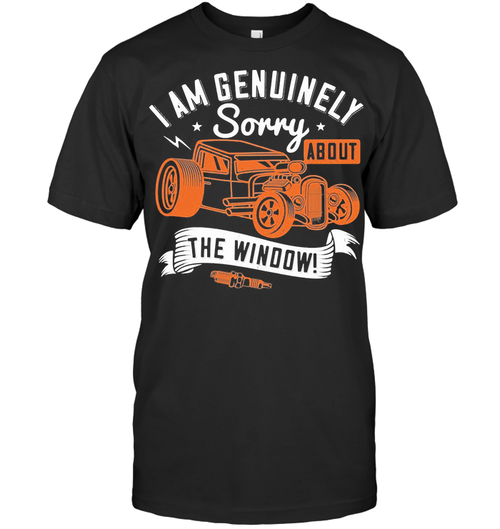 I Am Genuinely Sorry About The Window T Shirt