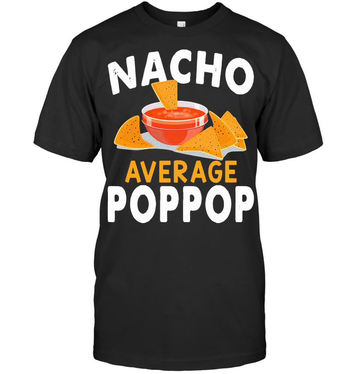 Nacho Average Poppop T Shirt