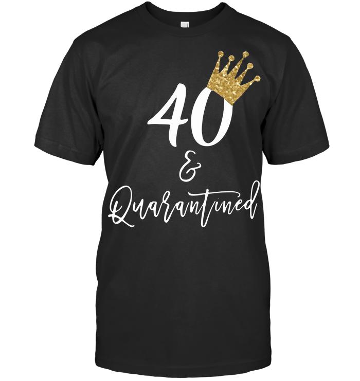 40Th Birthday Quarantine T Shirt - from birthstonedeals.info 1