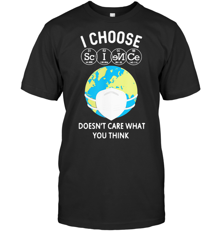 I Choose Science Earth Doesn't Care What You Think Mask T Shirt