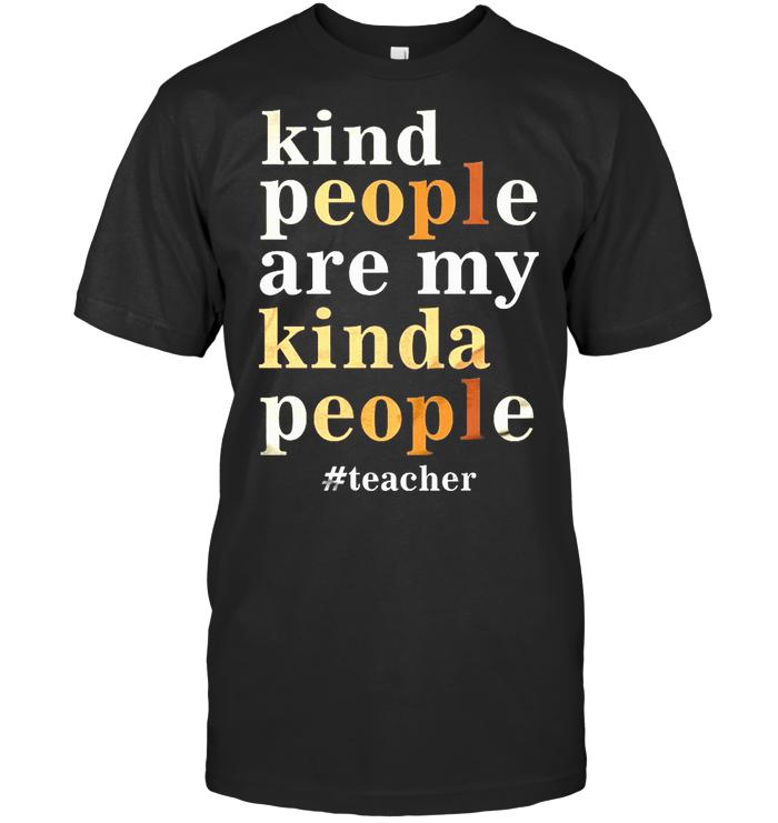Kind People Are My Kinda People #teacher T Shirt