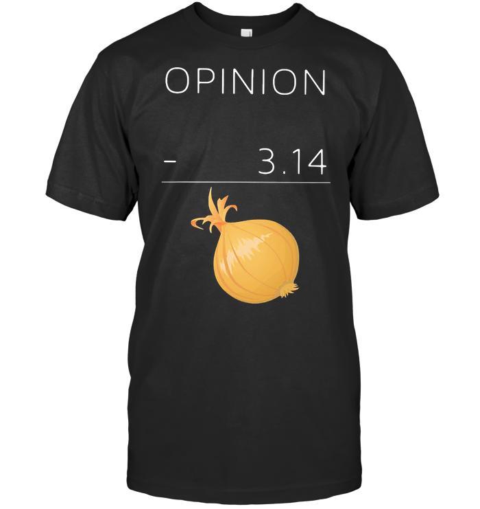 Opinion 3 14 Onion T Shirt Hoodie