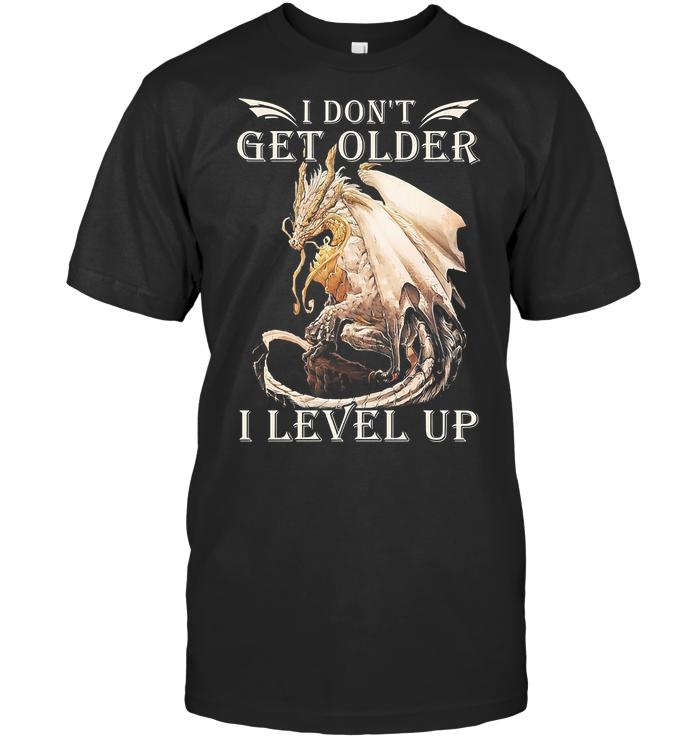 Dragon I Don't Get Older I Level Up T Shirt