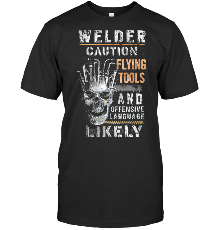 Skull Welder Caution Flying Tools And Offensive Language Likely T Shirt Classic Men's T-shirt