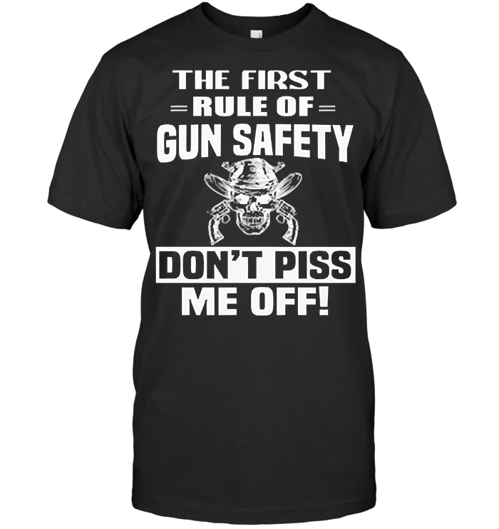 The Fist Rule Of Gun Safety Don't Piss Me Off Skull T Shirt
