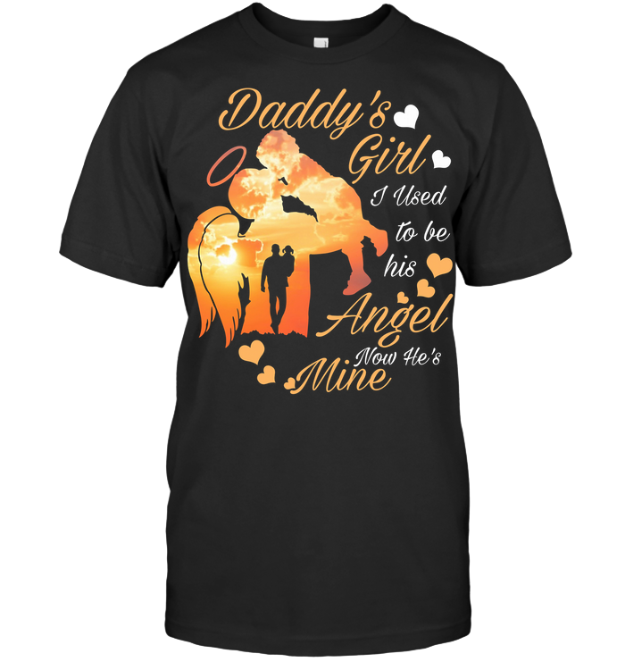 Daddy's Girl I Used To Be His Angel Now He's Mine T Shirt