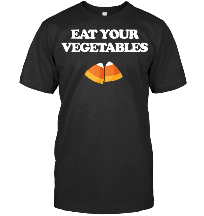 Eat Your Vegetables Candy Corn T Shirt Unisex
