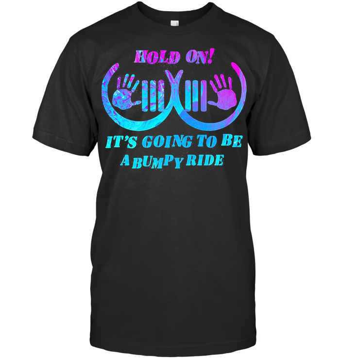 Hold On It's Going To Be A Bumpy Ride Colorful T Shirt Classic Men's T-shirt