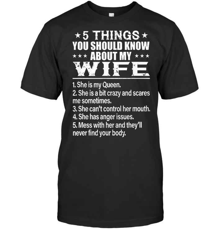 5 Things You Should Know About My Wife She Is My Queen She Is A Bit Crazy And Scares Me Sometimes T Shirt - from sugarandcotton.info 1