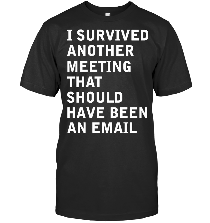 I Survived Another Meeting That Shoud Have Been An Email Introvert T Shirt Classic Men's T-shirt
