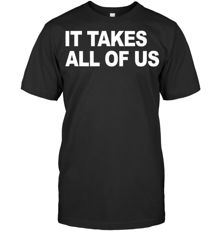 It Takes All Of Us T Shirt