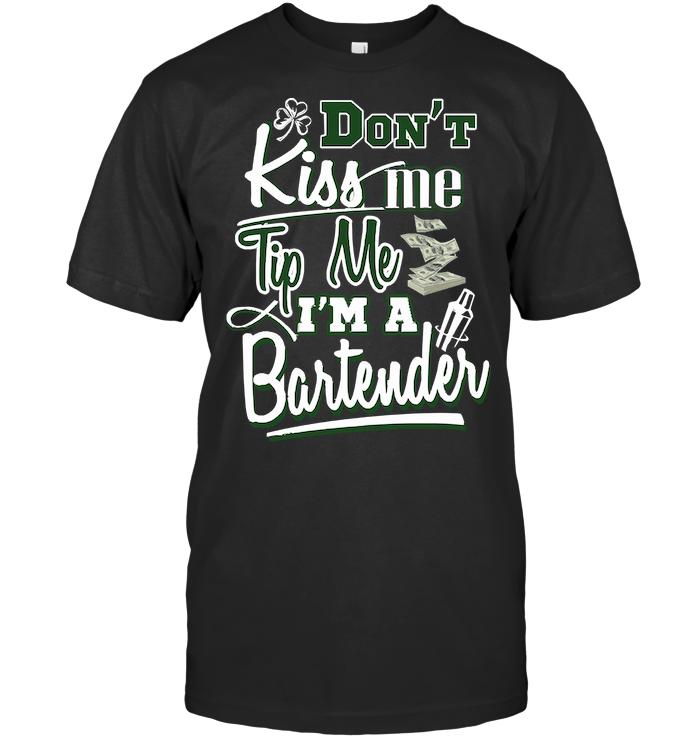 Don't Kiss Me Tip Me I'm A Bartender T Shirt
