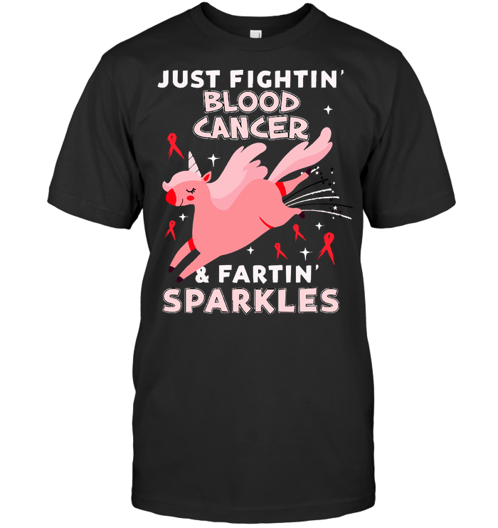 Just Fightin' Blood Cancer Funny Unicorn Farting Sparkles T Shirt