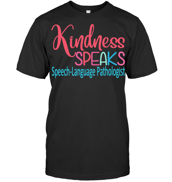 Kindness Speaks Speech Language Pathologist T Shirt