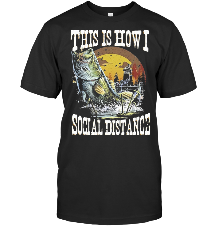 This Is How I Social Distance Fishing Outdoor T Shirt