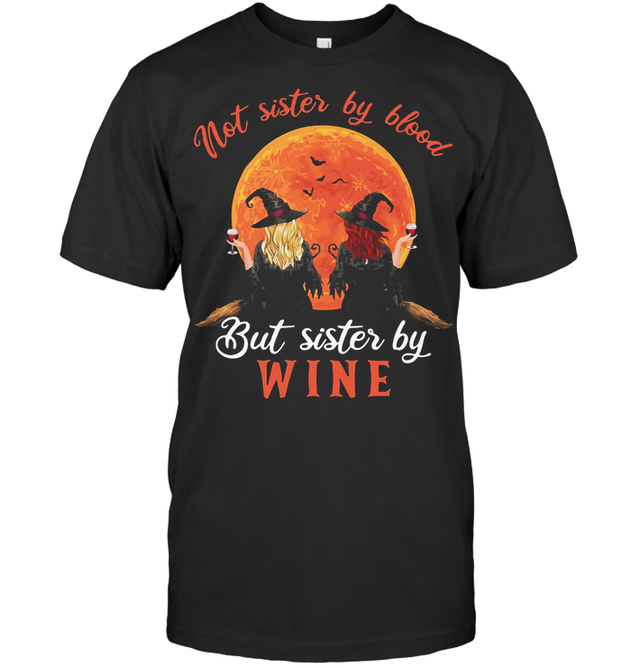 Not Sister By Blood But Sister By Wine Witch Blood Moon T Shirt