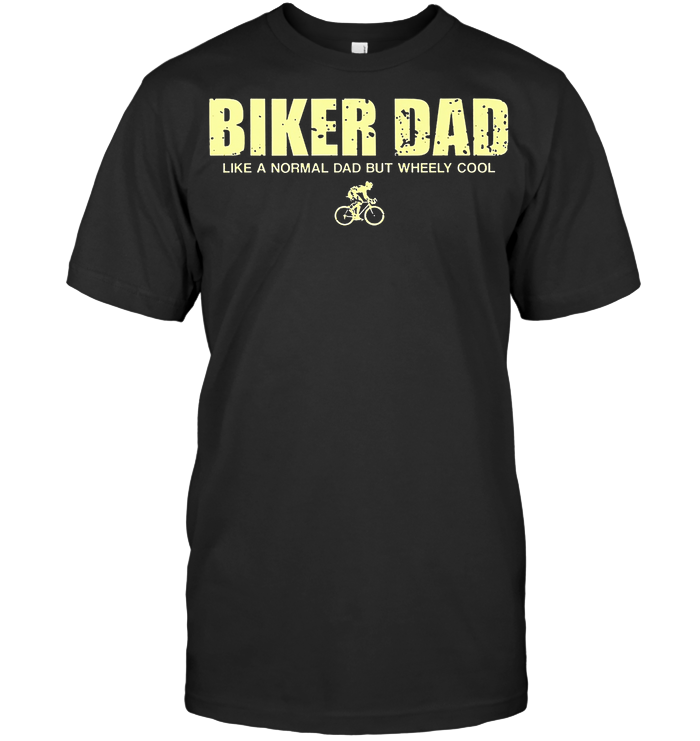 Biker Dad Like A Normal Dad But Whelly Cool T Shirt - from hostingrocket.info 1