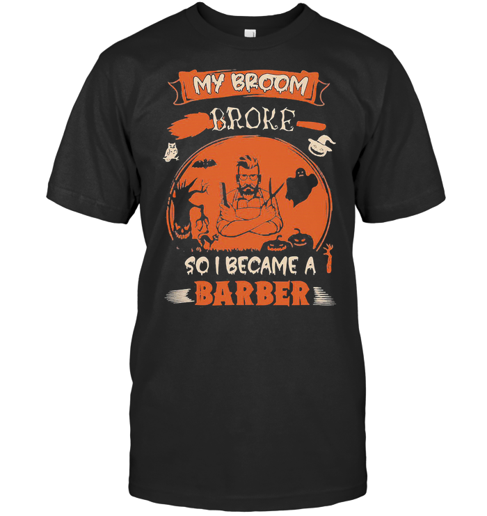 My Broom Broke So I Became A Barber Blood Halloween T Shirt