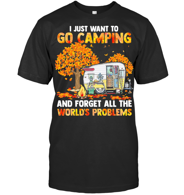 I Just Want To Go Camping And Forget All The World's Problems Autumn T Shirt