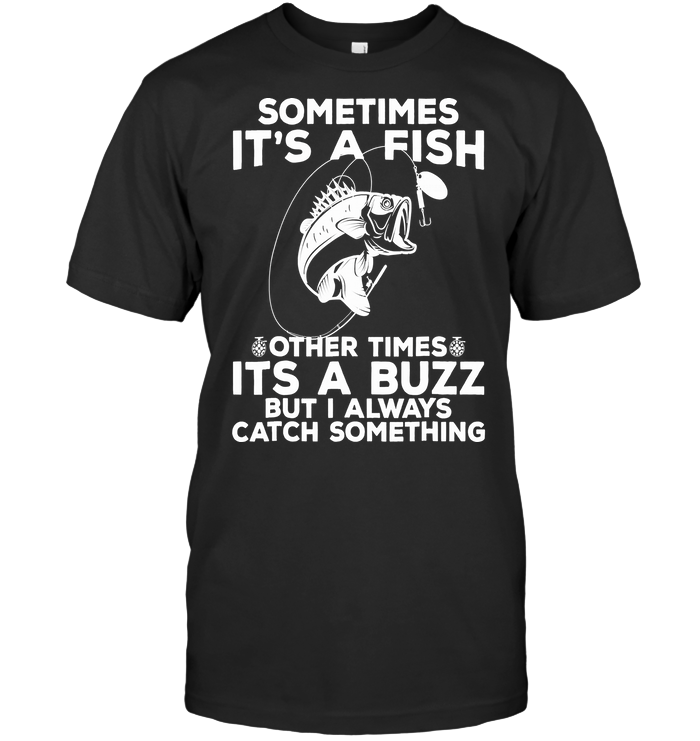 Sometimes It's A Fish Other Times It's A Buzz T Shirt